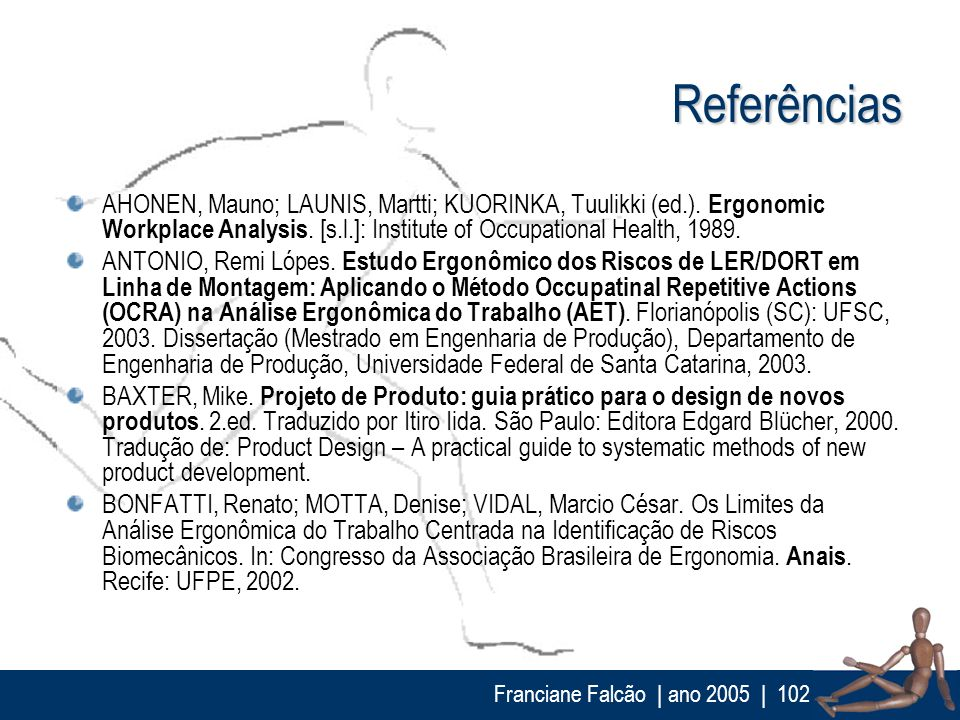 ReferênciasAHONEN, Mauno; LAUNIS, Martti; KUORINKA, Tuulikki (ed.). Ergonomic Workplace Analysis. [s.l.]: Institute of Occupational Health, 1989.